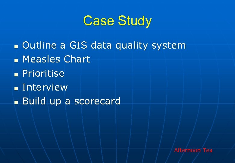 Case Study n n n Outline a GIS data quality system Measles Chart Prioritise