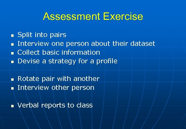 Assessment Exercise n n Split into pairs Interview one person about their dataset Collect