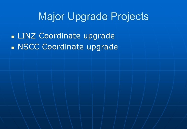 Major Upgrade Projects n n LINZ Coordinate upgrade NSCC Coordinate upgrade