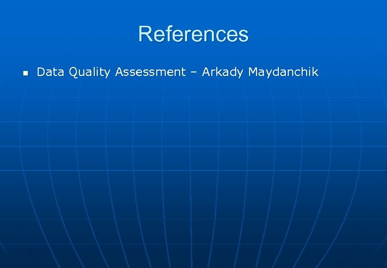 References n Data Quality Assessment – Arkady Maydanchik