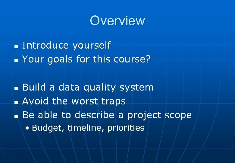 Overview n n n Introduce yourself Your goals for this course? Build a data