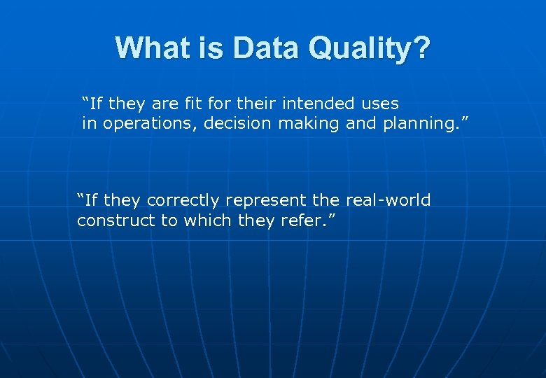"What is Data Quality? ""If they are fit for their intended uses in operations,"