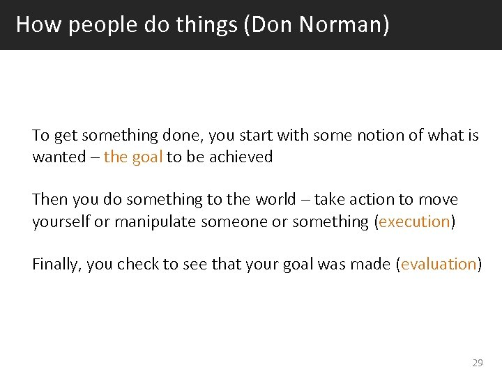 How people do things (Don Norman) To get something done, you start with some