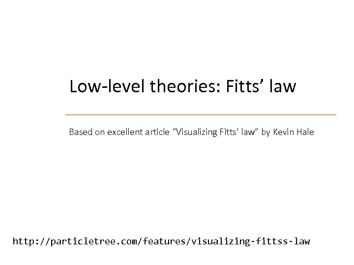 "Low-level theories: Fitts' law Based on excellent article ""Visualizing Fitts' law"" by Kevin Hale"