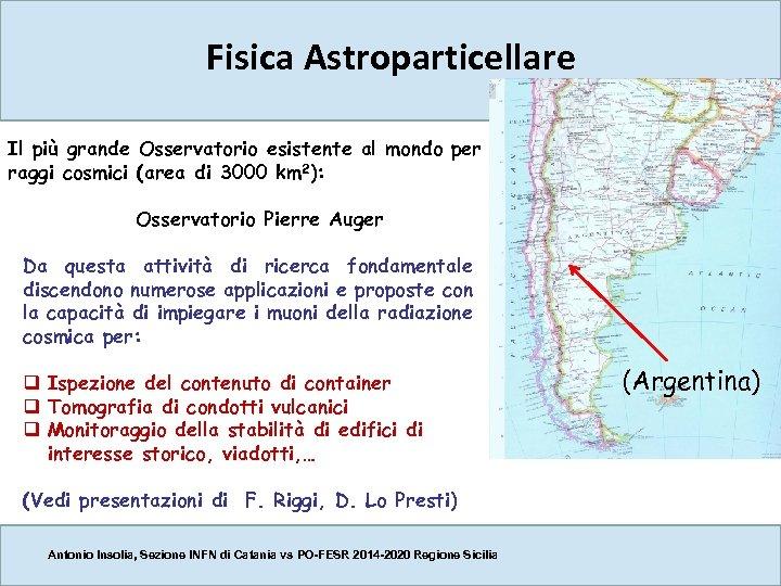 Fisica Astroparticellare Il più grande Osservatorio esistente al mondo per raggi cosmici (area di