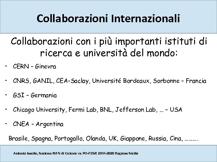 Collaborazioni Internazionali Collaborazioni con i più importanti istituti di ricerca e università del mondo: