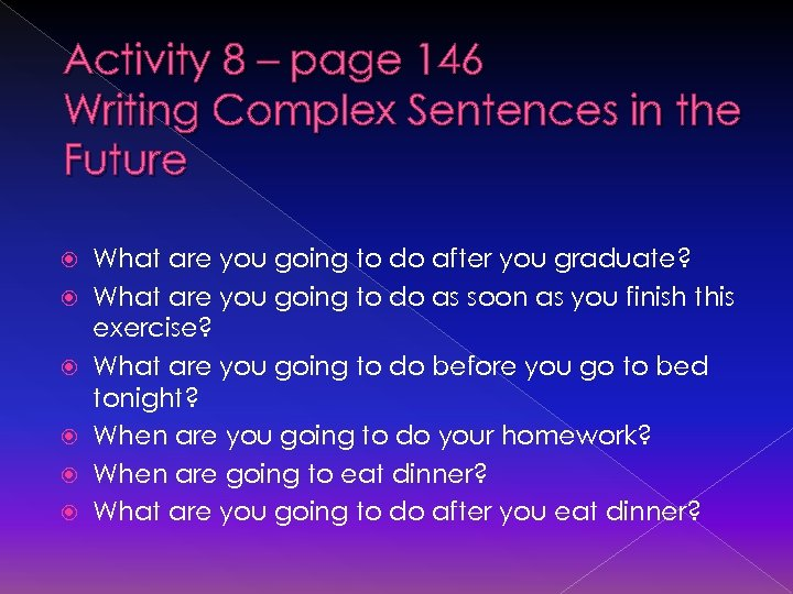 Activity 8 – page 146 Writing Complex Sentences in the Future What are you