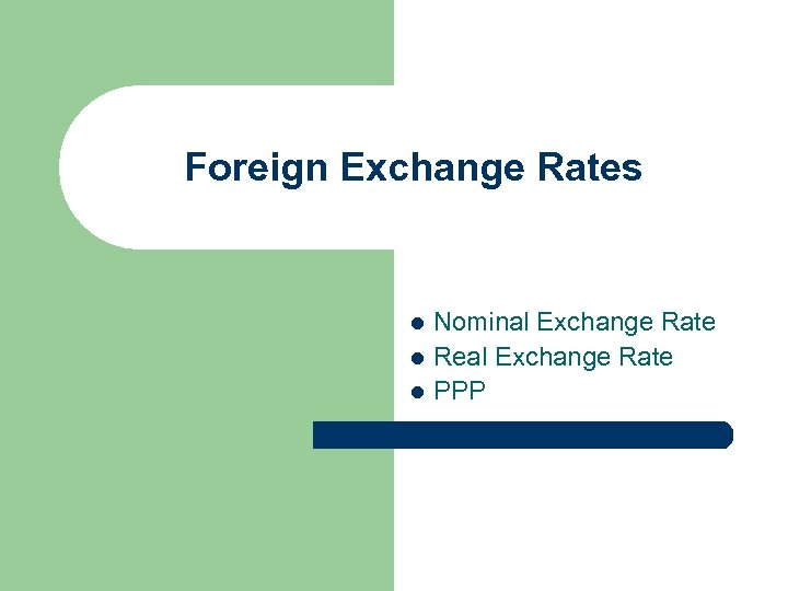 Foreign Exchange Rates Nominal Exchange Rate l Real Exchange Rate l PPP l