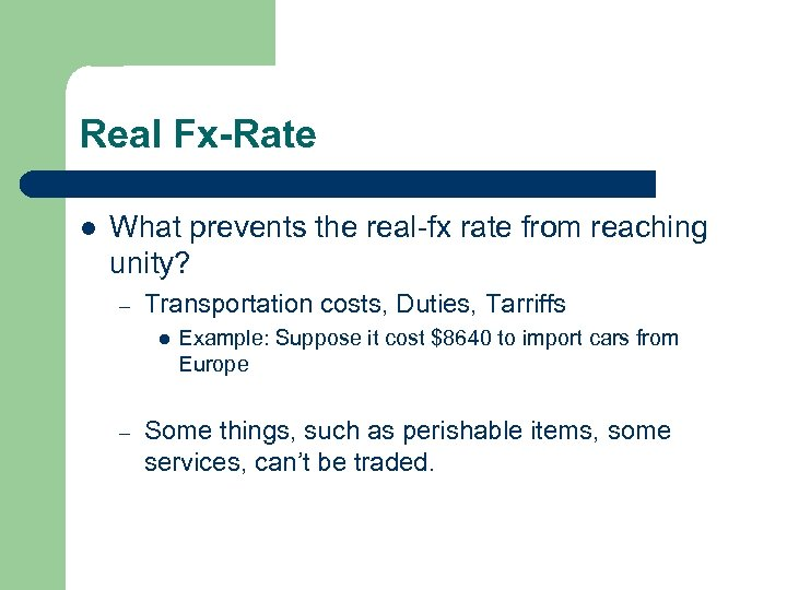 Real Fx-Rate l What prevents the real-fx rate from reaching unity? – Transportation costs,