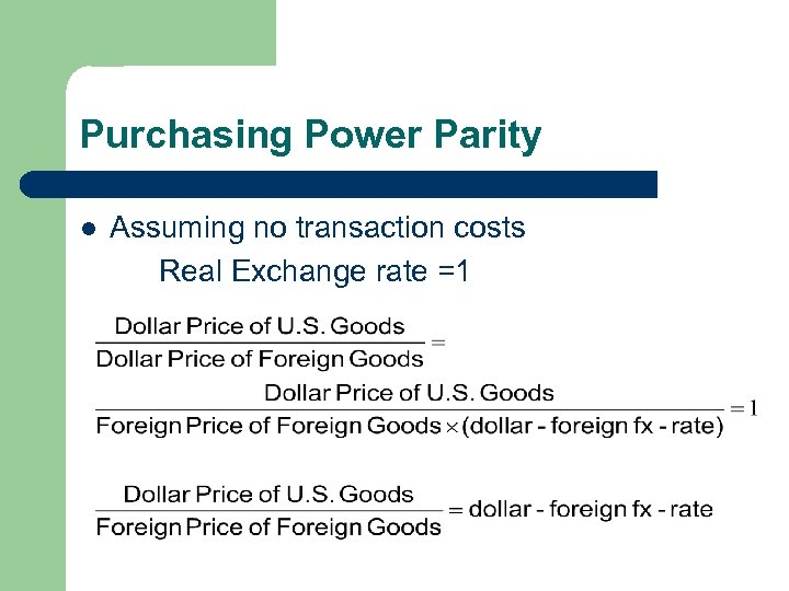 Purchasing Power Parity l Assuming no transaction costs Real Exchange rate =1