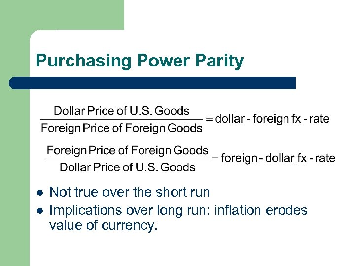 Purchasing Power Parity l l Not true over the short run Implications over long