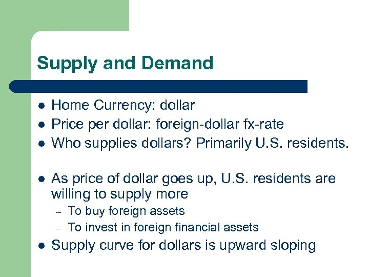 Supply and Demand l l Home Currency: dollar Price per dollar: foreign-dollar fx-rate Who