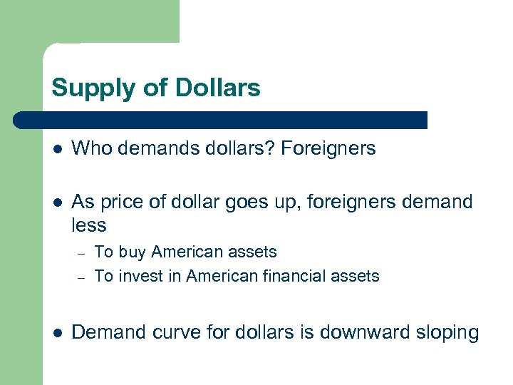 Supply of Dollars l Who demands dollars? Foreigners l As price of dollar goes