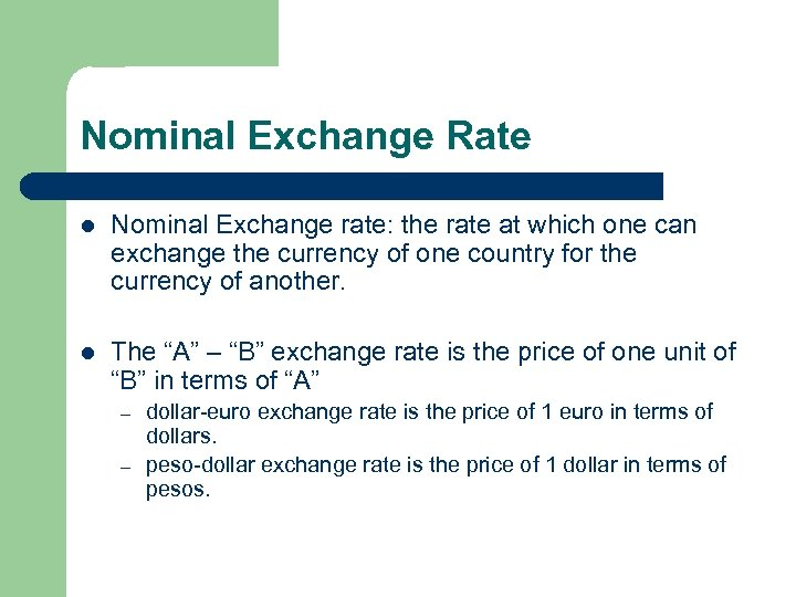 Nominal Exchange Rate l Nominal Exchange rate: the rate at which one can exchange