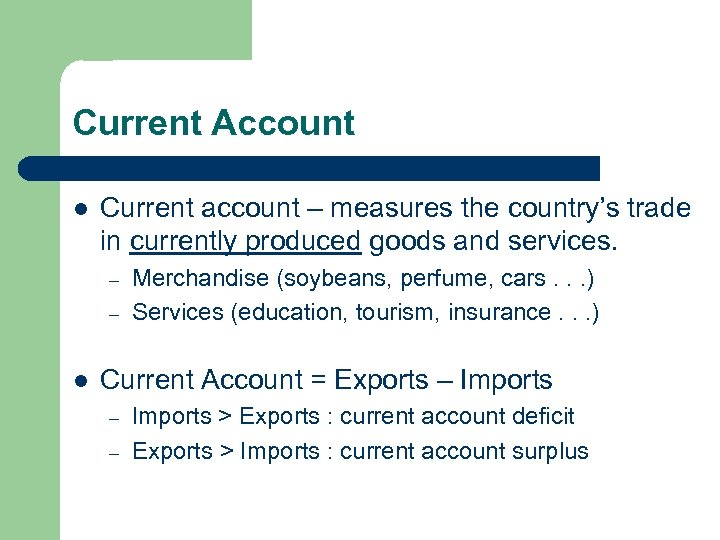 Current Account l Current account – measures the country's trade in currently produced goods