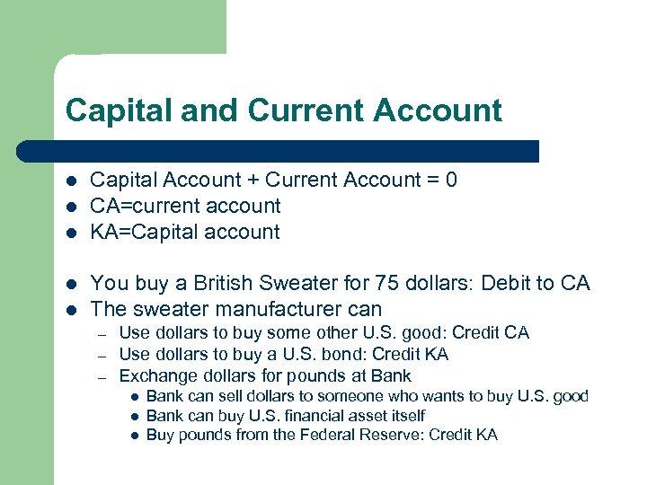 Capital and Current Account l l l Capital Account + Current Account = 0