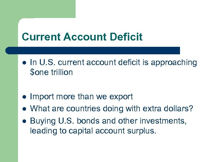 Current Account Deficit l In U. S. current account deficit is approaching $one trillion