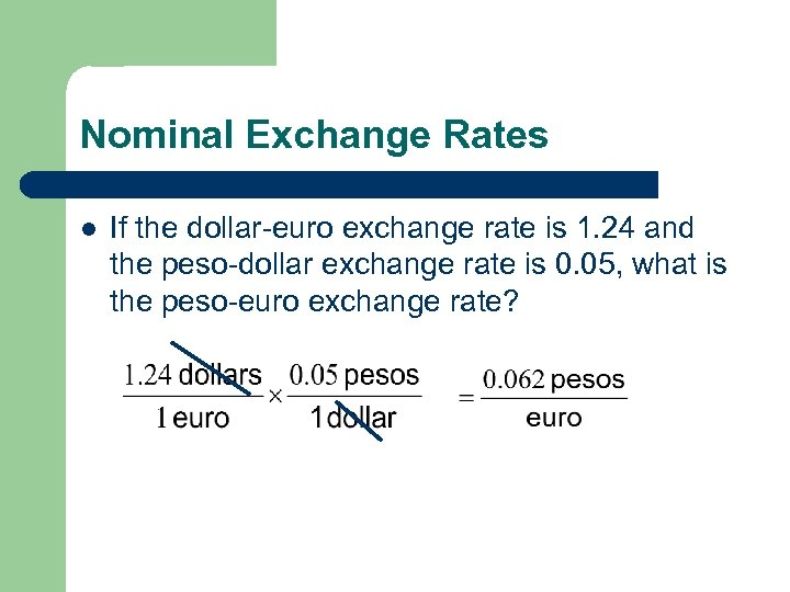 Nominal Exchange Rates l If the dollar-euro exchange rate is 1. 24 and the