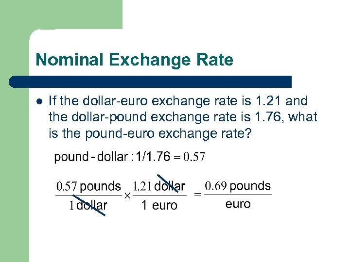 Nominal Exchange Rate l If the dollar-euro exchange rate is 1. 21 and the