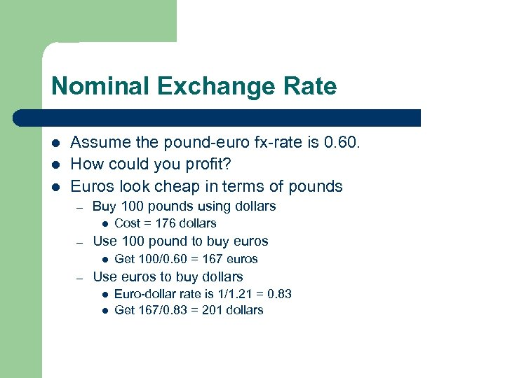 Nominal Exchange Rate l l l Assume the pound-euro fx-rate is 0. 60. How