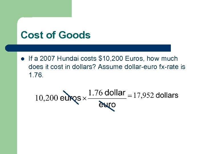 Cost of Goods l If a 2007 Hundai costs $10, 200 Euros, how much