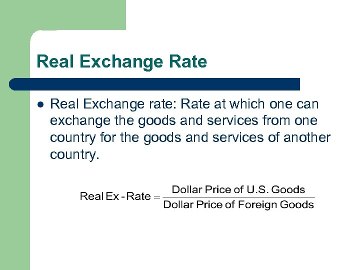 Real Exchange Rate l Real Exchange rate: Rate at which one can exchange the