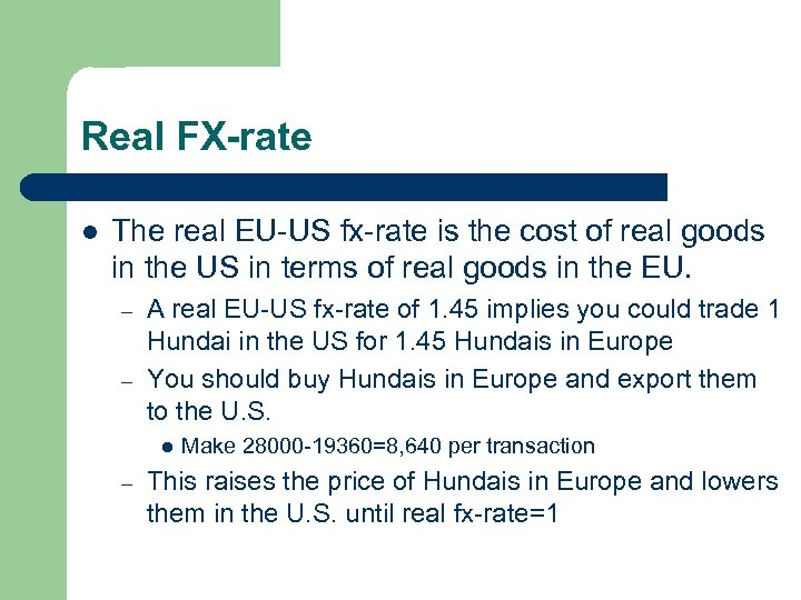 Real FX-rate l The real EU-US fx-rate is the cost of real goods in
