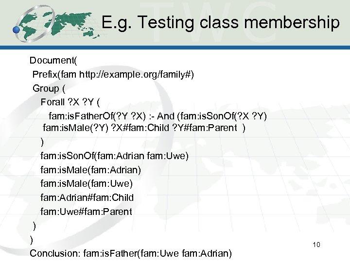 E. g. Testing class membership Document( Prefix(fam http: //example. org/family#) Group ( Forall ?