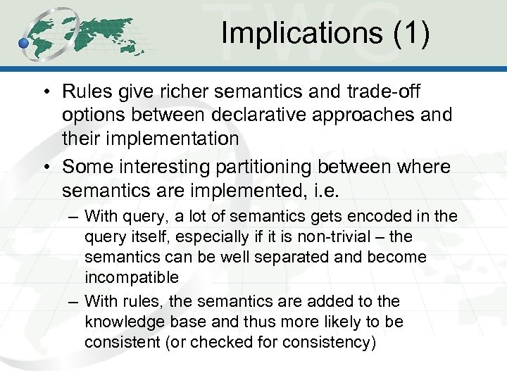 Implications (1) • Rules give richer semantics and trade-off options between declarative approaches and