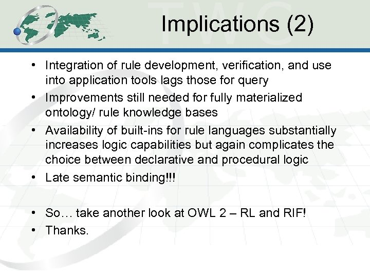Implications (2) • Integration of rule development, verification, and use into application tools lags