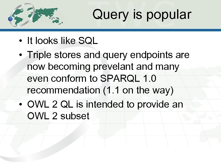 Query is popular • It looks like SQL • Triple stores and query endpoints