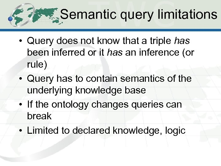 Semantic query limitations • Query does not know that a triple has been inferred