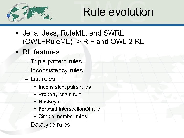 Rule evolution • Jena, Jess, Rule. ML, and SWRL (OWL+Rule. ML) -> RIF and