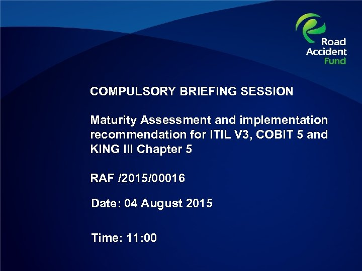 COMPULSORY BRIEFING SESSION Maturity Assessment and implementation recommendation for ITIL V 3, COBIT 5