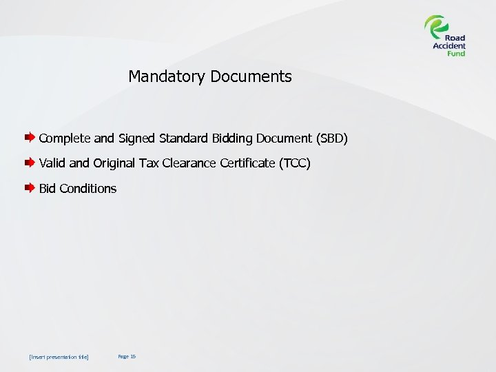 Mandatory Documents Complete and Signed Standard Bidding Document (SBD) Valid and Original Tax Clearance