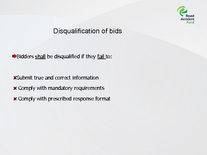 Disqualification of bids Bidders shall be disqualified if they fail to: Submit true and