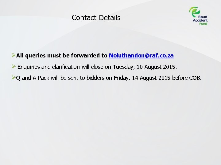 Contact Details ØAll queries must be forwarded to Noluthandon@raf. co. za Ø Enquiries and