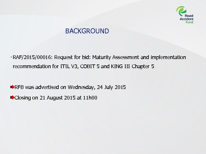 BACKGROUND • RAF/2015/00016: Request for bid: Maturity Assessment and implementation recommendation for ITIL V