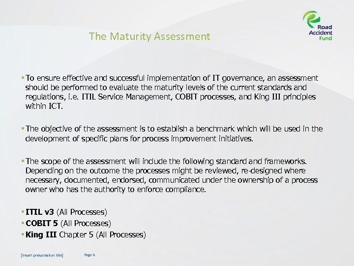 The Maturity Assessment • To ensure effective and successful implementation of IT governance, an