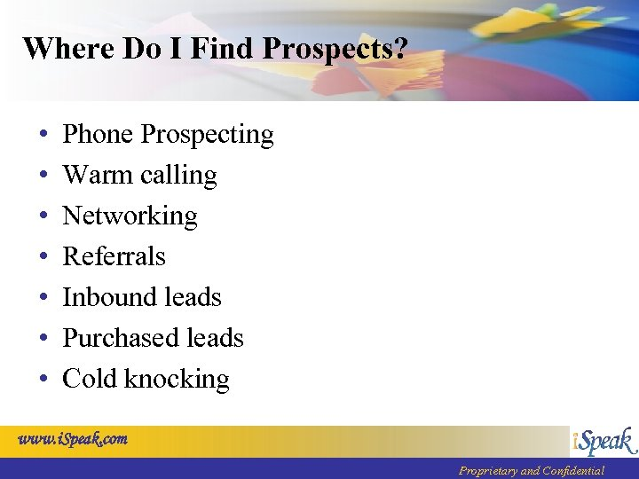 Where Do I Find Prospects? • • Phone Prospecting Warm calling Networking Referrals Inbound
