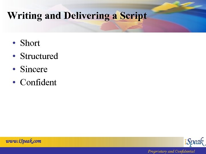 Writing and Delivering a Script • • Short Structured Sincere Confident www. i. Speak.