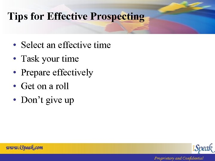 Tips for Effective Prospecting • • • Select an effective time Task your time