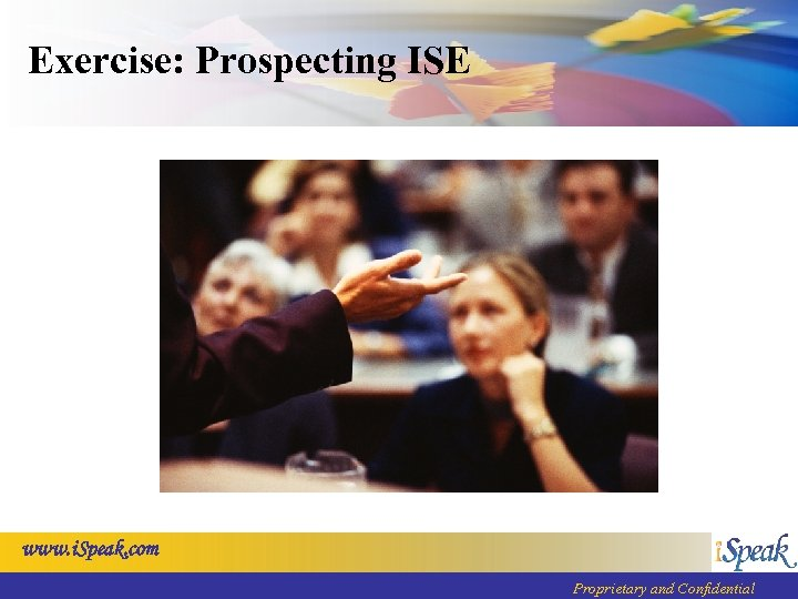 Exercise: Prospecting ISE www. i. Speak. com Proprietary and Confidential