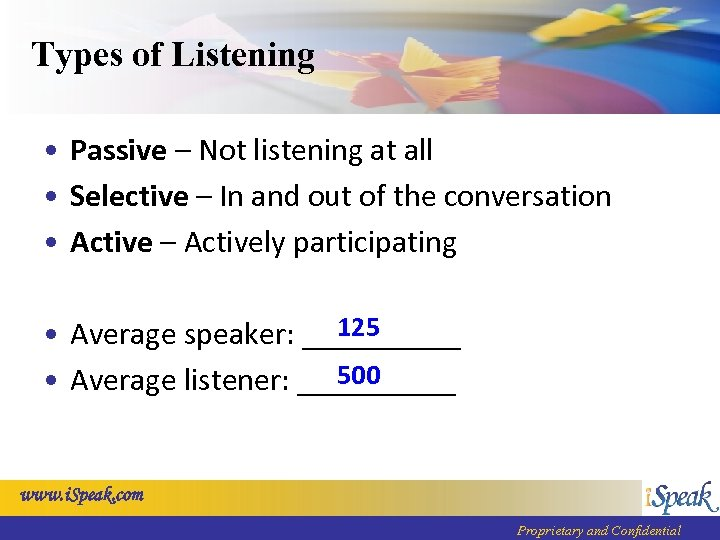 Types of Listening • Passive – Not listening at all • Selective – In