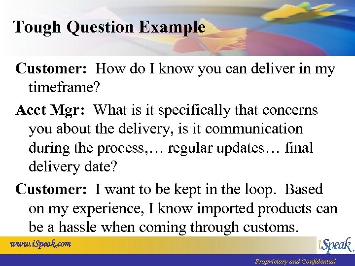 Tough Question Example Customer: How do I know you can deliver in my timeframe?