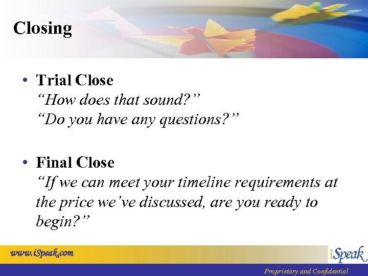 """Closing • Trial Close """"How does that sound? """" """"Do you have any questions?"""
