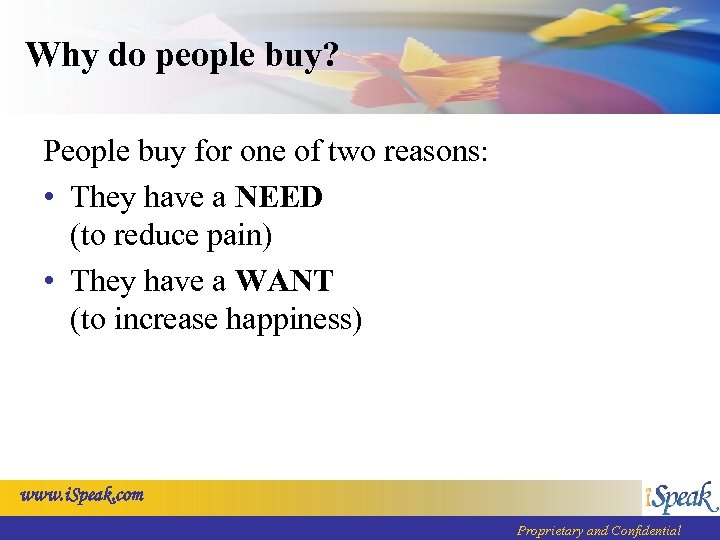 Why do people buy? People buy for one of two reasons: • They have