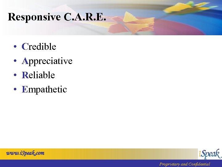 Responsive C. A. R. E. • • Credible Appreciative Reliable Empathetic www. i. Speak.