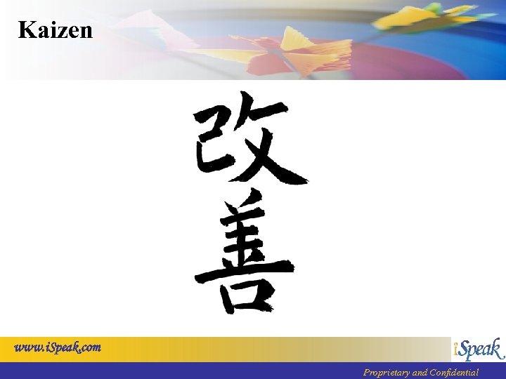 Kaizen www. i. Speak. com Proprietary and Confidential