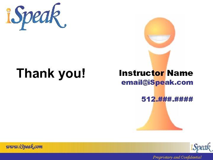Thank you! Instructor Name email@i. Speak. com 512. #### www. i. Speak. com Proprietary